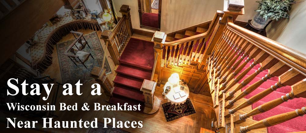 Stay at a Wisconsin Bed and Breakfast near the most haunted places in Wisconsin